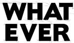 Whatever 1