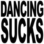 Dancing Sucks