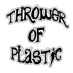 Thrower of Plastic