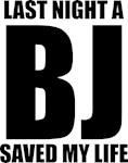 a BJ saved my life