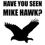 Have You Seen Mike Hawk?