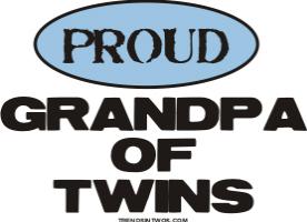 PROUD GRANDPA OF TWINS