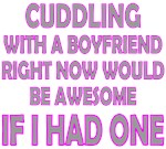 Cuddling With A Boyfriend t-shirts and gifts