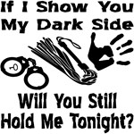 If I Show You My Dark Side Will You Still Hold Me