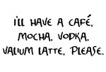 I'll have a cafe mocha vodka