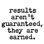 results aren't guaranteed, they are earned (black