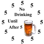 No Drinking Until After Five