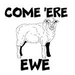 come 'ere ewe
