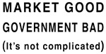 Market Good, Government Bad