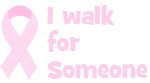 I walk for someone