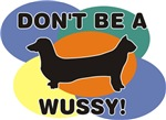 Don't be a wussy!