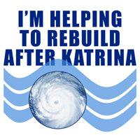 I'M HELPING TO REBUILD AFTER KATRINA