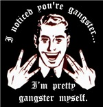 I noticed your gangster...