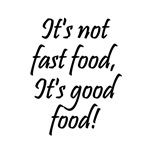 It's not fast food, it's good food