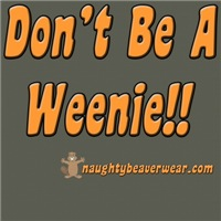 Don't Be A Weenie!!
