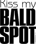 Kiss my BALD SPOT
