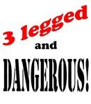 3 legged and dangerous
