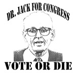 DR. Jack for congress  vote or die!