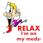 Relax, I'm on My Meds