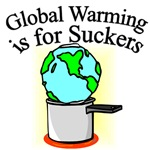 Global Warming is for Suckers