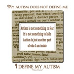 My Autism Does Not Define Me ~ I Define My Autism