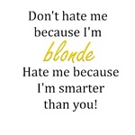 Don't hate me because I'm blonde.