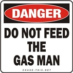 DANGER:  DO NOT FEED<br/>THE GAS MAN