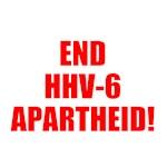 END HHV-6 APARTHEID!