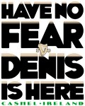 Have No Fear - Denis Is Here