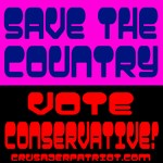 SAVE THE COUNTRY, VOTE CONSERVATIVE!