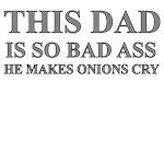 THIS DAD IS SO BAD ASS HE MAKES ONIONS CRY