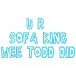U R Sofa King Wee Todd Did