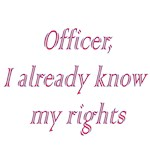 Officer I Already Know My Rights