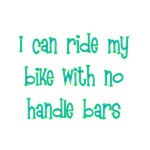 I Can Ride My Bike With No Handle Bars