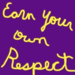 Earn Your own Respect