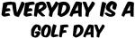 Golf everyday