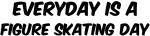 Figure Skating everyday
