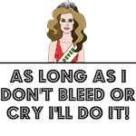 AS LONG AS I DON'T BLEED OR CRY