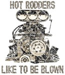 Hot Rodders like to be blown!