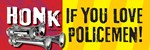 HONK IF YOU LOVE POLICEMEN!