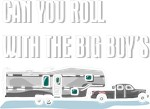 Roll with the big boy's