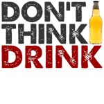 Don't think, Drink!
