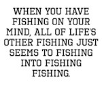 When You Have Fishing On Your Mind