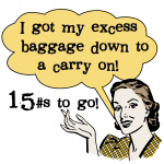 Excess Baggage 15 Pounds to Go T-shirts