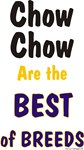 Chow Chow are the Best of Breeds Great Gift Items