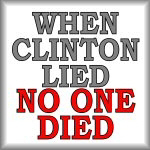 When Clinton lied no one died.
