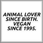 Animal lover since birth. Vegan since 1995.