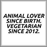 Animal lover since birth. Vegetarian since 2012.