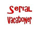 Serial Vacationer