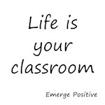 Life is your classroom